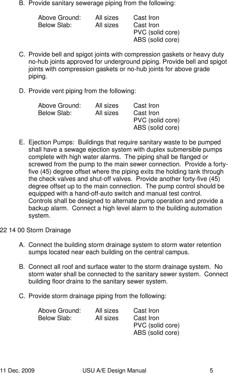 Provide bell and spigot joints with compression gaskets or no-hub joints for above grade piping. D.