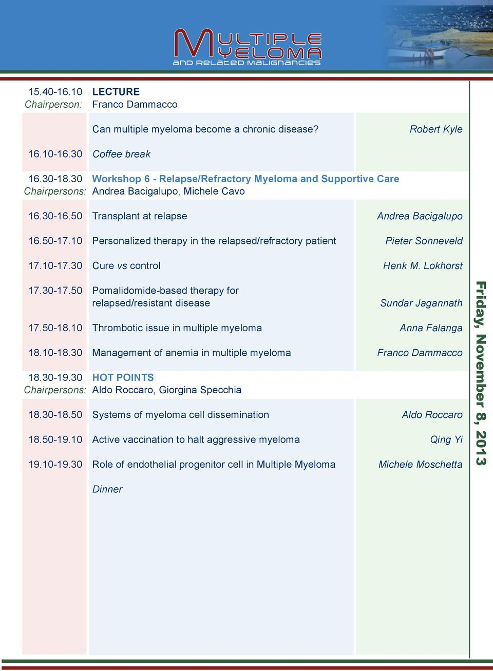 10 Personalized therapy in the relapsed/refractory patient Pieter Sonneveld 17.10-17.30 Cure vs control Henk M. Lokhorst 17.30-17.