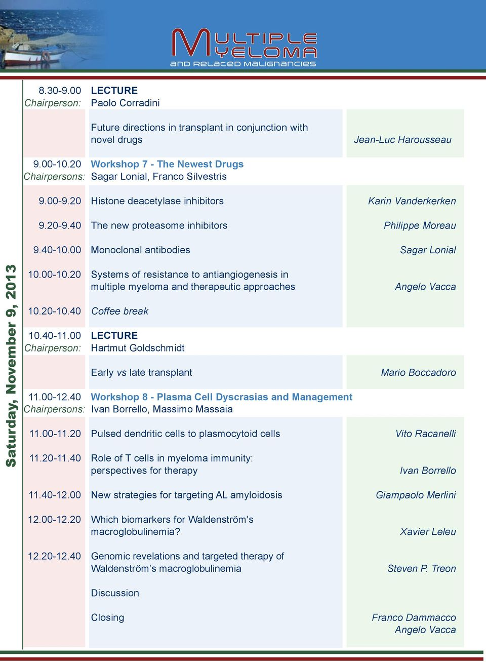 40-10.00 Monoclonal antibodies Sagar Lonial Saturday, November 9, 2013 10.00-10.20 Systems of resistance to antiangiogenesis in multiple myeloma and therapeutic approaches 10.20-10.40 Coffee break 10.
