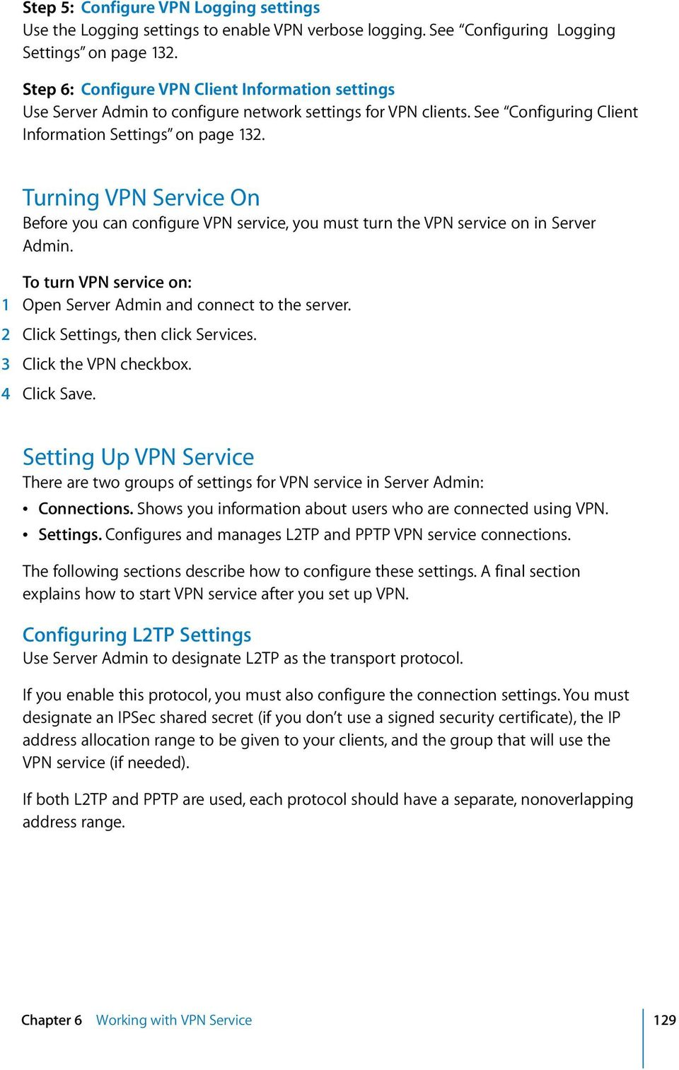 Turning VPN Service On Before you can configure VPN service, you must turn the VPN service on in Server Admin. To turn VPN service on: 2 Click Settings, then click Services. 3 Click the VPN checkbox.