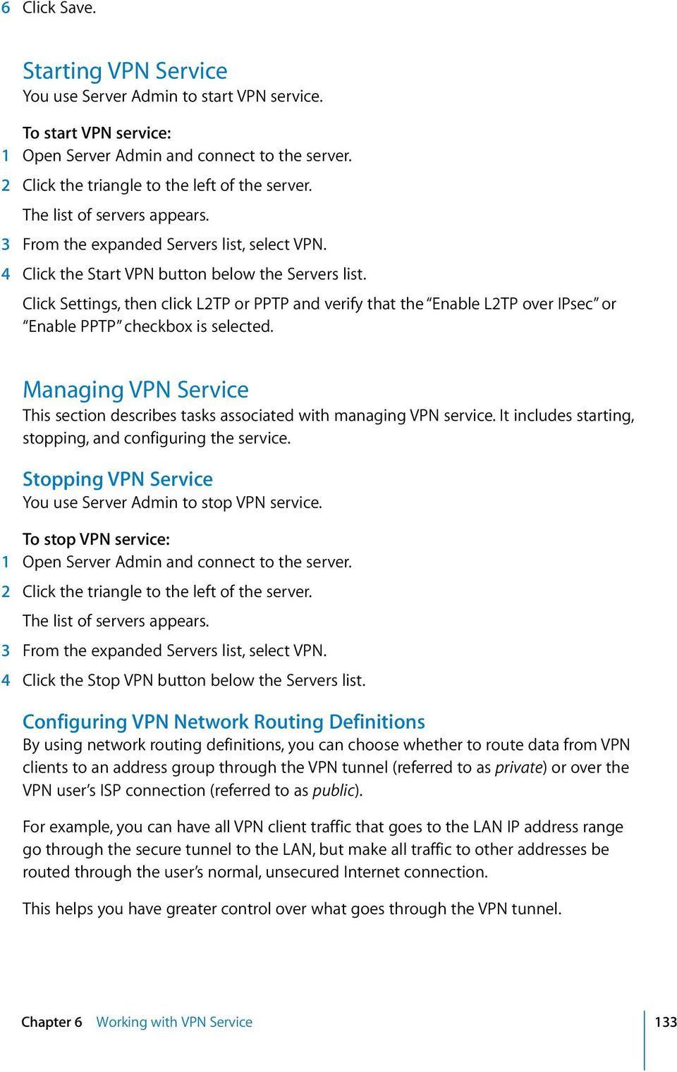 Managing VPN Service This section describes tasks associated with managing VPN service. It includes starting, stopping, and configuring the service.