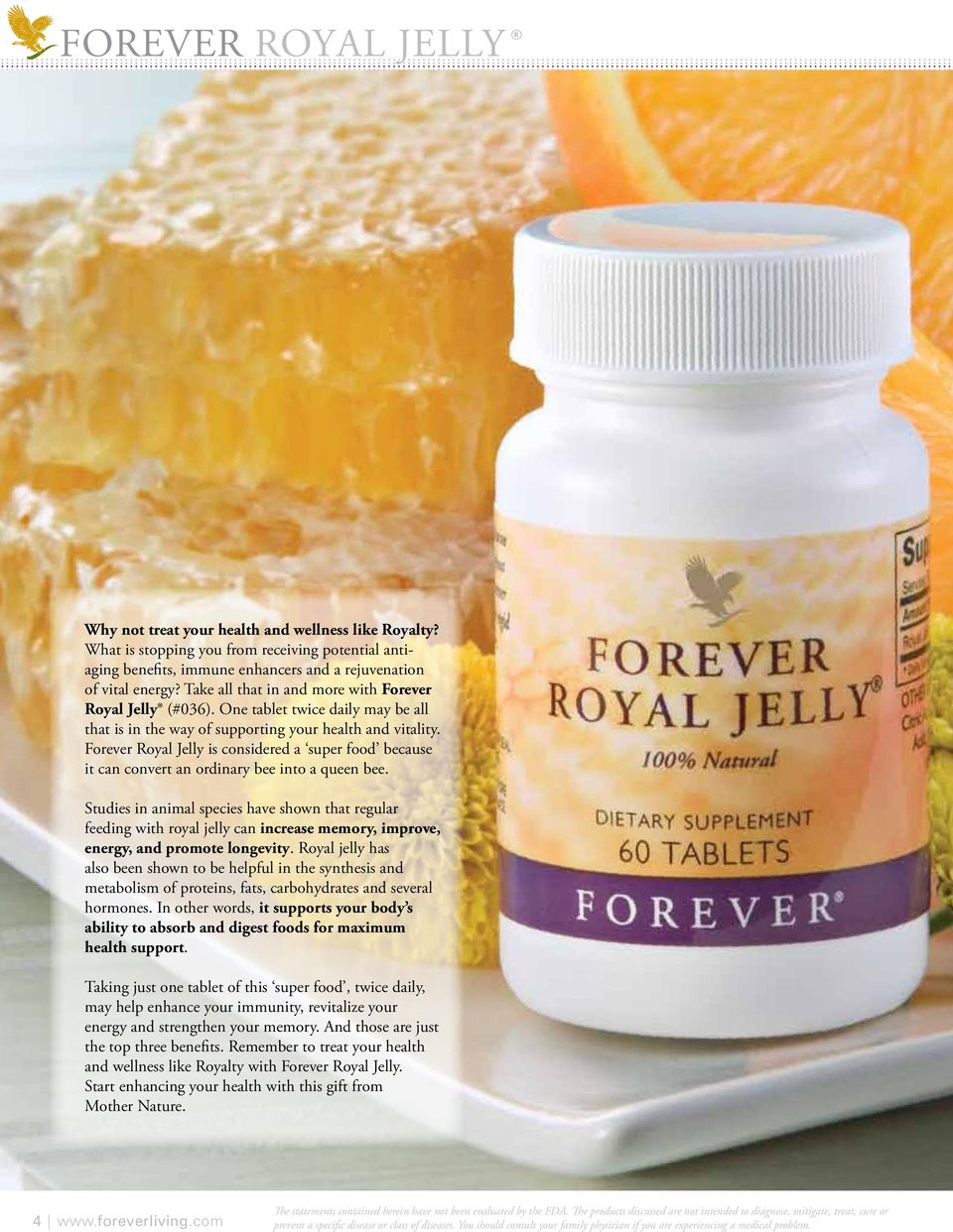 Forever Royal Jelly is considered a super food because it can convert an ordinary bee into a queen bee.
