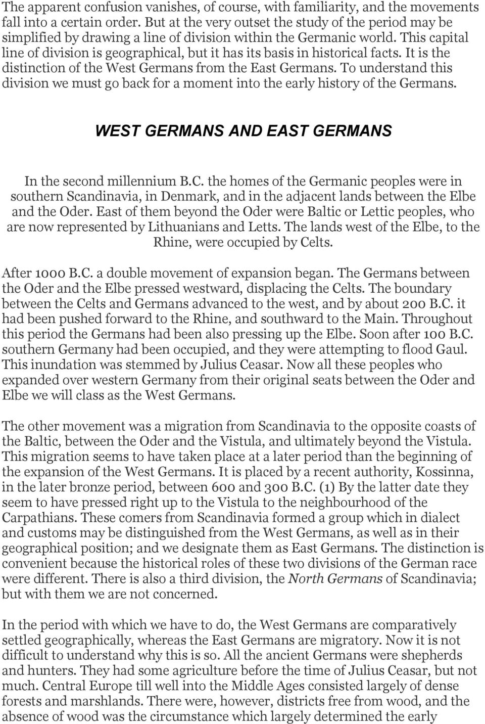 This capital line of division is geographical, but it has its basis in historical facts. It is the distinction of the West Germans from the East Germans.