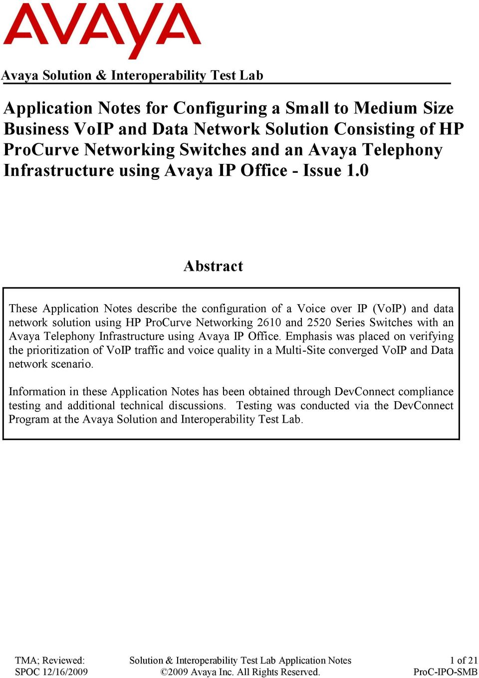 0 Abstract These Application Notes describe the configuration of a Voice over IP (VoIP) and data network solution using HP ProCurve Networking 2610 and 2520 Series Switches with an Avaya Telephony