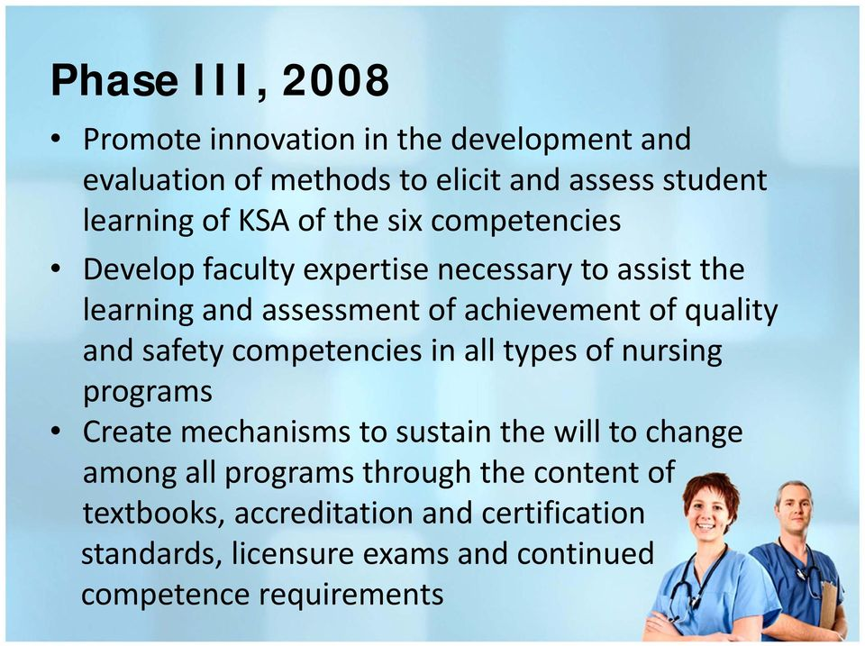 and safety competencies in all types of nursing programs Create mechanisms to sustain the will to change among all programs