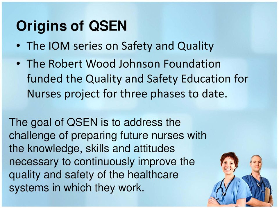 The goal of QSEN is to address the challenge of preparing future nurses with the knowledge,