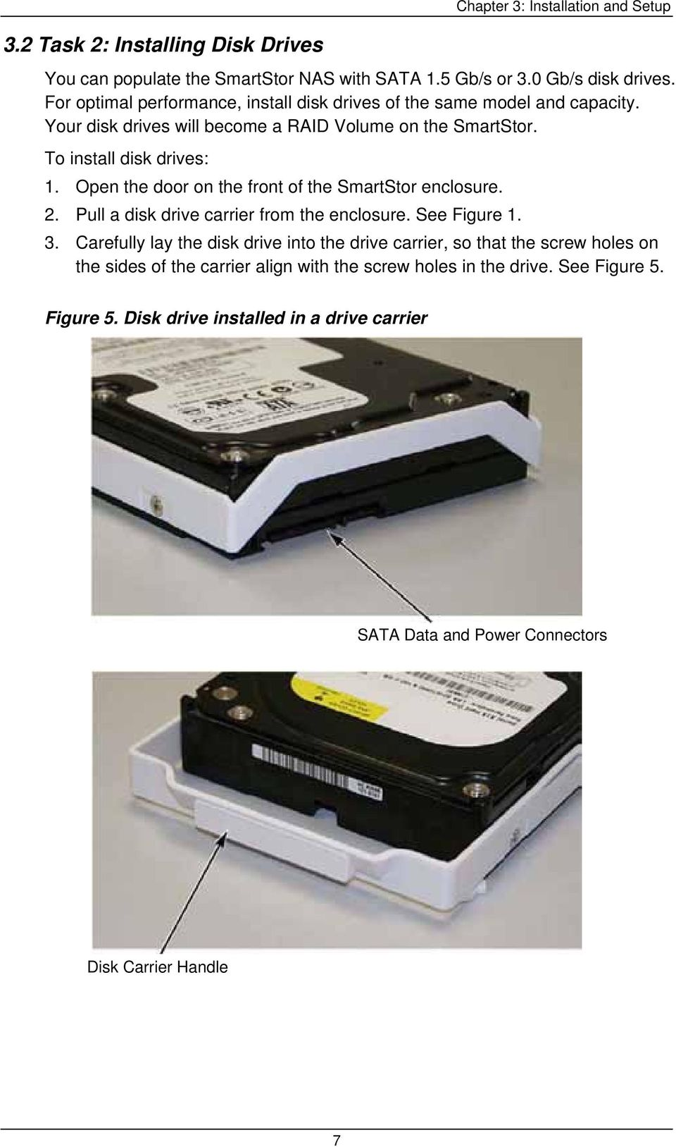 Open the door on the front of the SmartStor enclosure. 2. Pull a disk drive carrier from the enclosure. See Figure 1. 3.