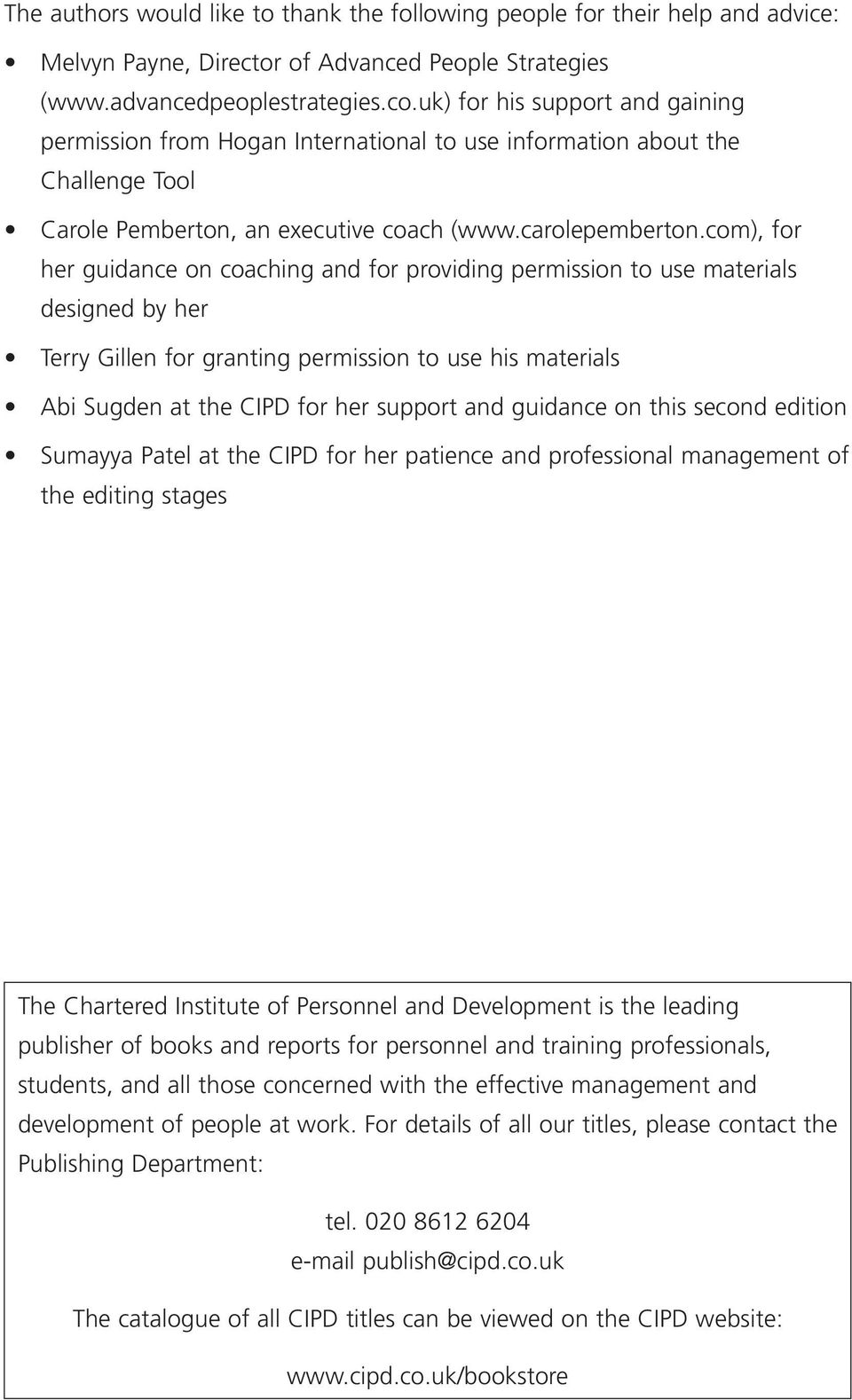 com), for her guidance on coaching and for providing permission to use materials designed by her Terry Gillen for granting permission to use his materials Abi Sugden at the CIPD for her support and