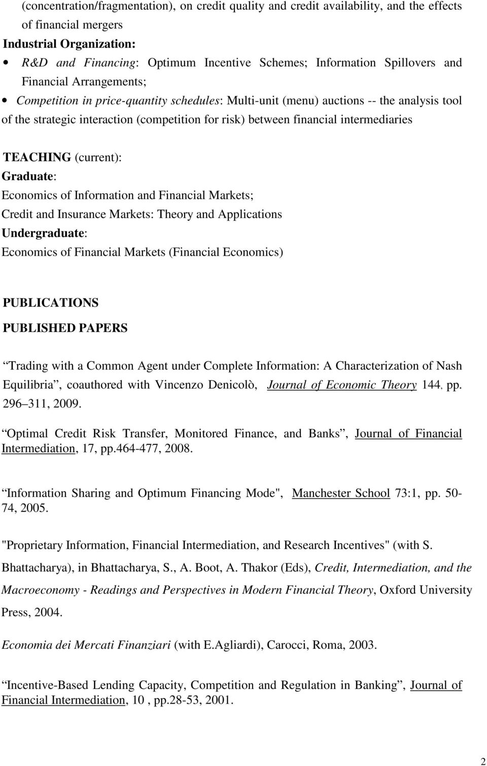 intermediaries TEACHING (current): Graduate: Economics of Information and Financial Markets; Credit and Insurance Markets: Theory and Applications Undergraduate: Economics of Financial Markets
