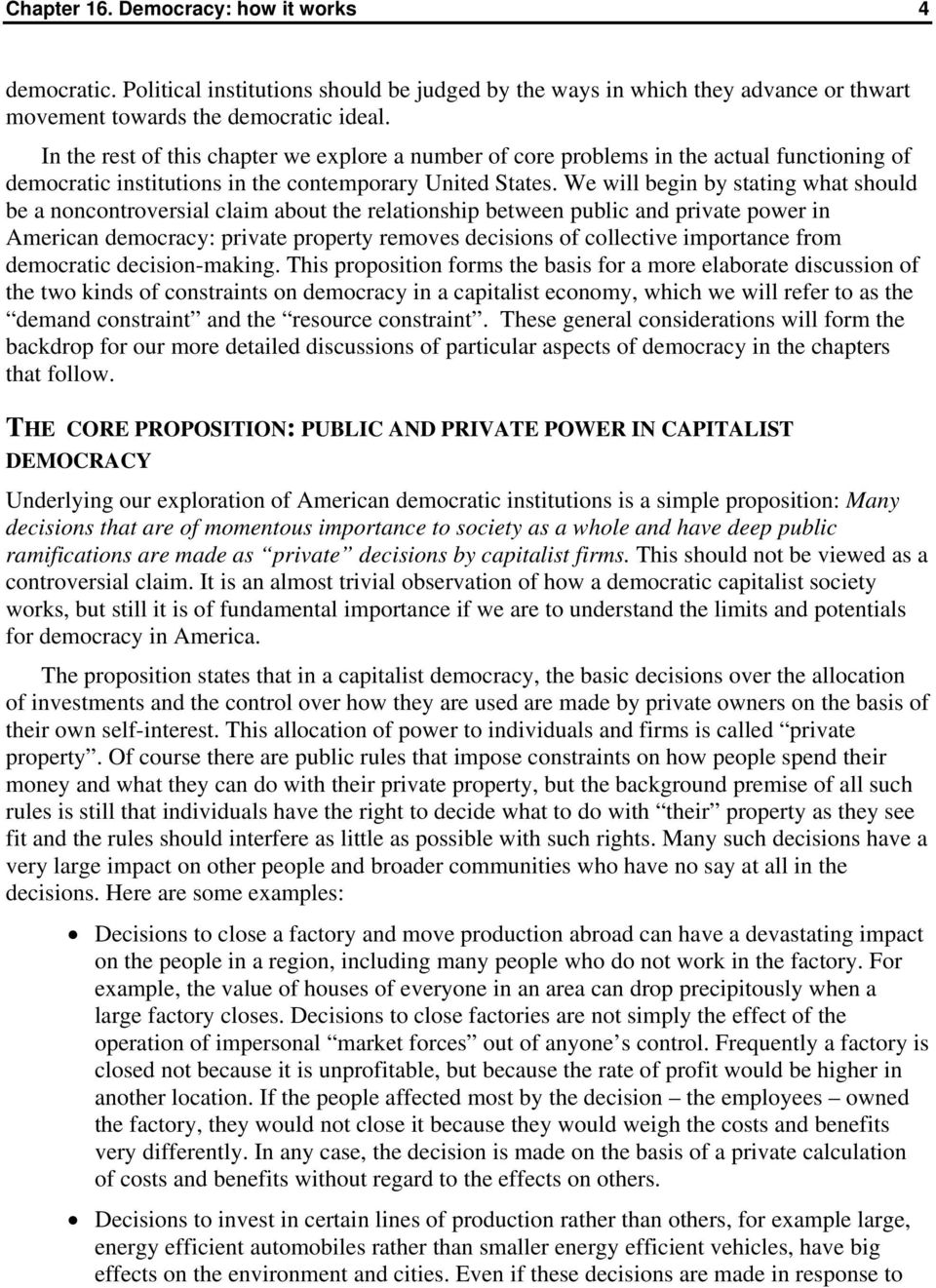 We will begin by stating what should be a noncontroversial claim about the relationship between public and private power in American democracy: private property removes decisions of collective