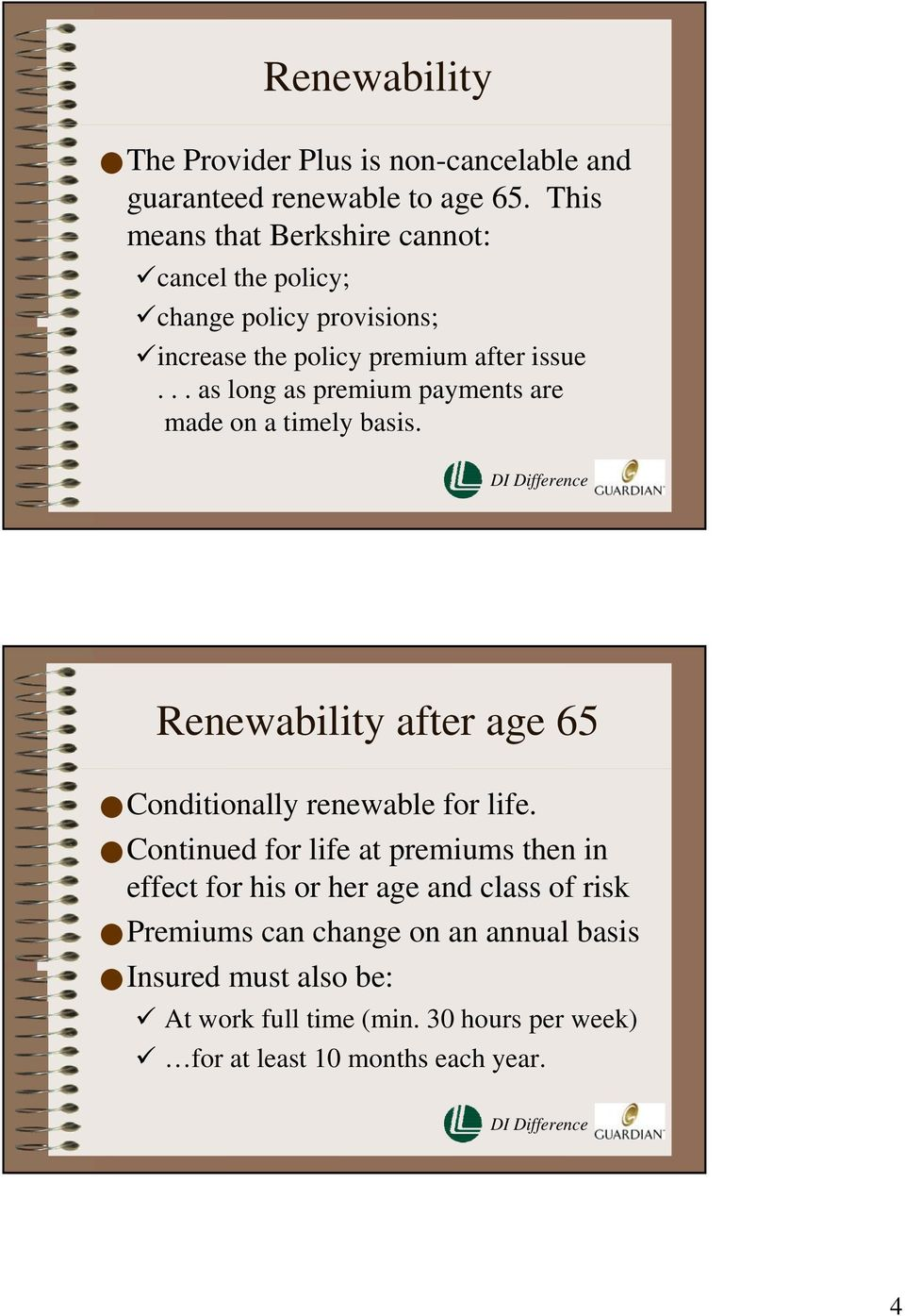 .. as long as premium payments are made on a timely basis. Renewability after age 65 Conditionally renewable for life.