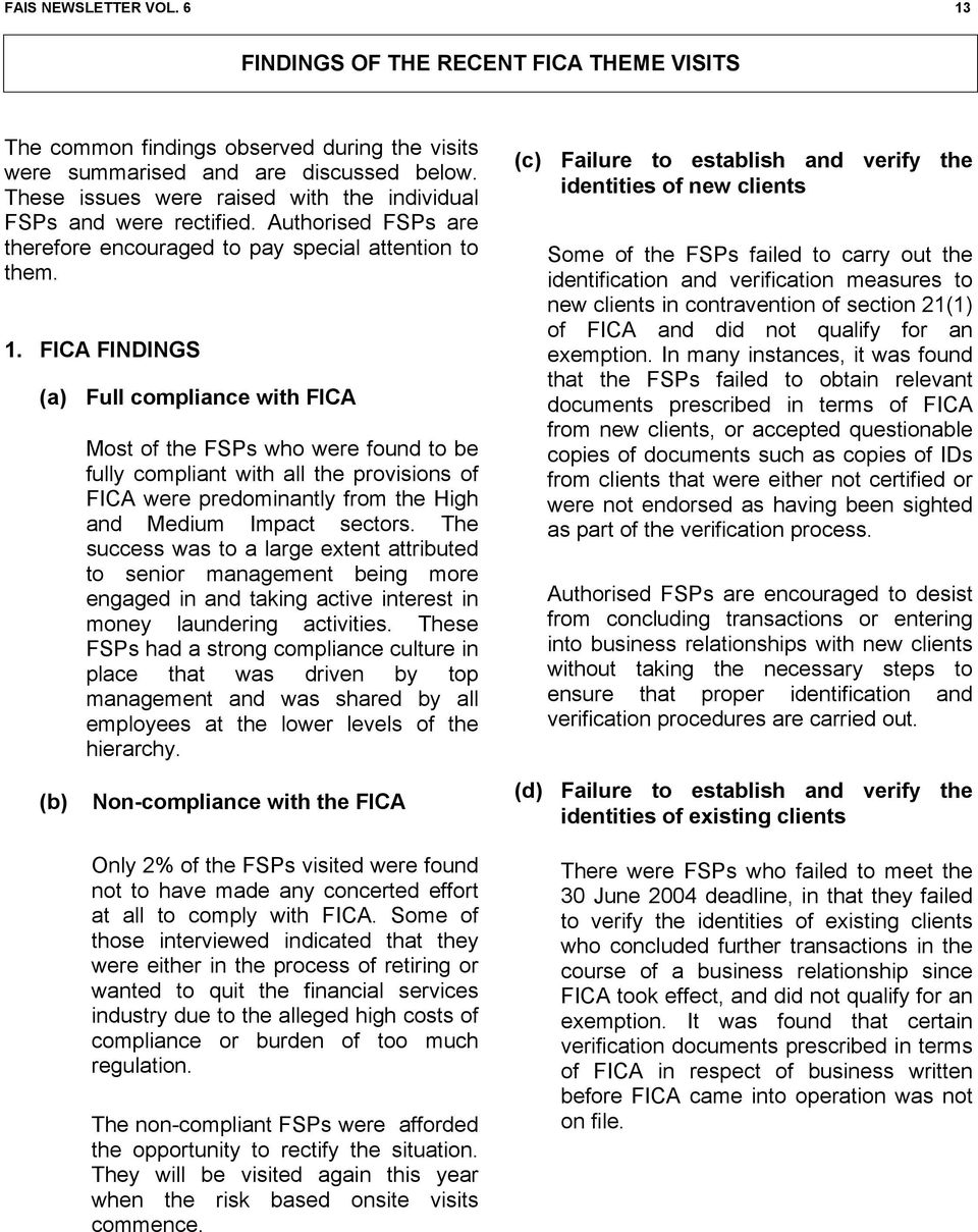 FICA FINDINGS (a) Full compliance with FICA Most of the FSPs who were found to be fully compliant with all the provisions of FICA were predominantly from the High and Medium Impact sectors.