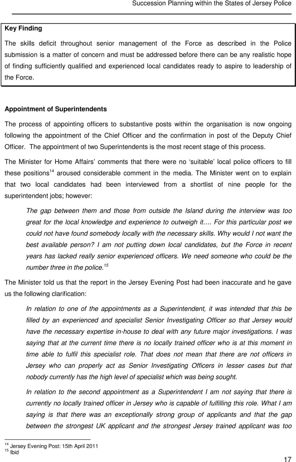Appointment of Superintendents The process of appointing officers to substantive posts within the organisation is now ongoing following the appointment of the Chief Officer and the confirmation in