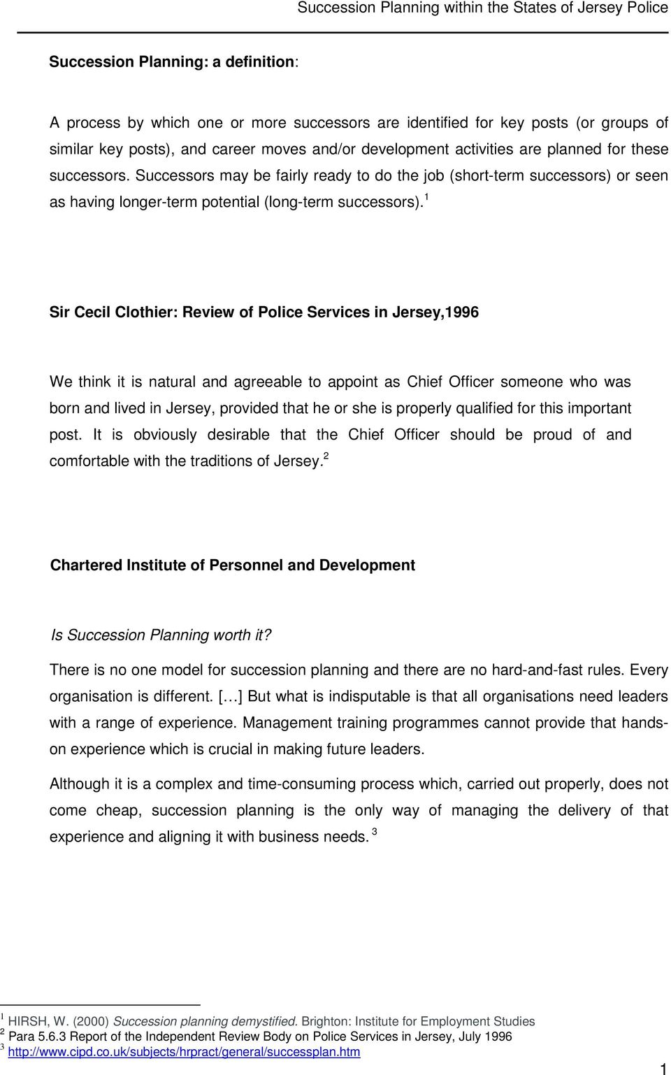1 Sir Cecil Clothier: Review of Police Services in Jersey,1996 We think it is natural and agreeable to appoint as Chief Officer someone who was born and lived in Jersey, provided that he or she is