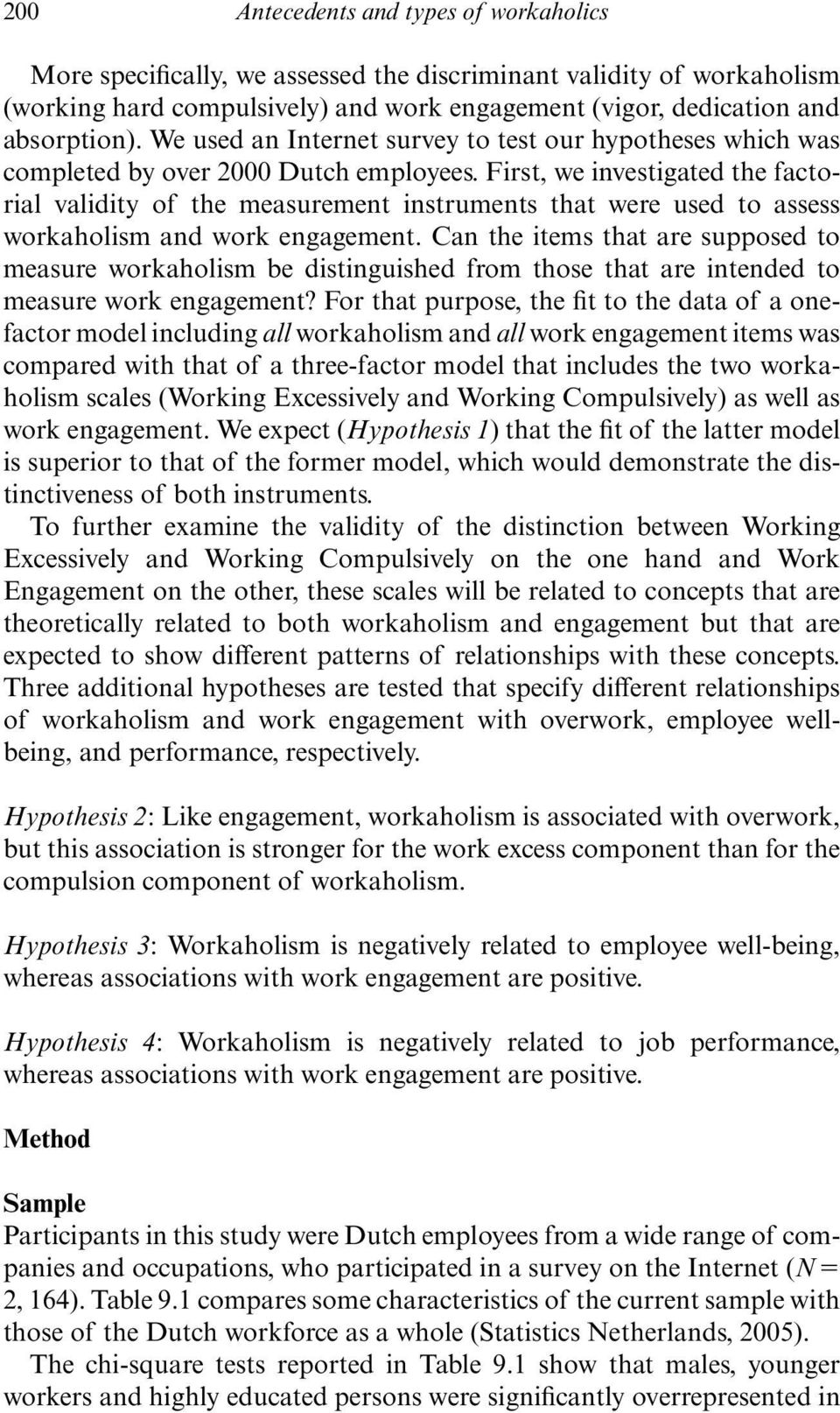 First, we investigated the factorial validity of the measurement instruments that were used to assess workaholism and work engagement.