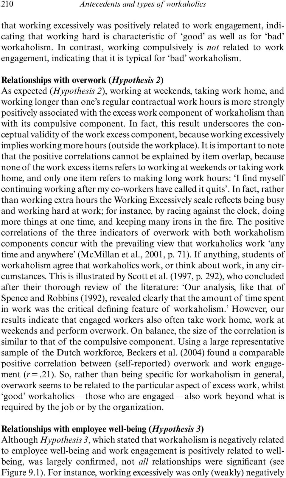 Relationships with overwork (Hypothesis 2) As expected (Hypothesis 2), working at weekends, taking work home, and working longer than one s regular contractual work hours is more strongly positively