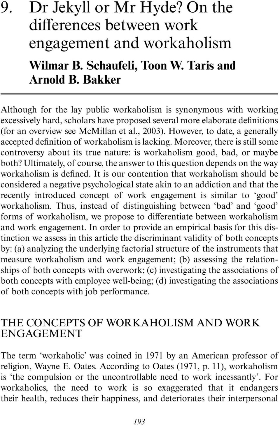 However, to date, a generally accepted definition of workaholism is lacking. Moreover, there is still some controversy about its true nature: is workaholism good, bad, or maybe both?
