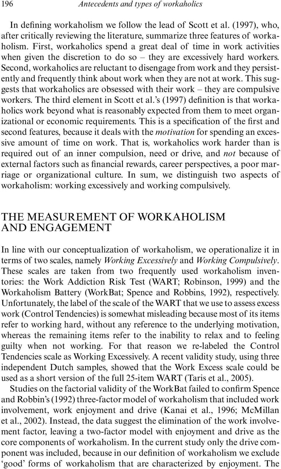 Second, workaholics are reluctant to disengage from work and they persistently and frequently think about work when they are not at work.