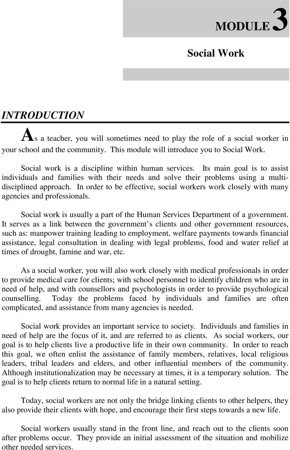 In order to be effective, social workers work closely with many agencies and professionals. Social work is usually a part of the Human Services Department of a government.
