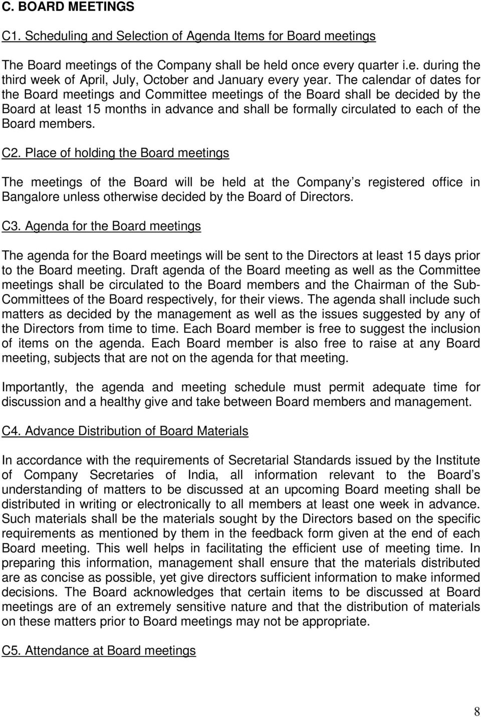 members. C2. Place of holding the Board meetings The meetings of the Board will be held at the Company s registered office in Bangalore unless otherwise decided by the Board of Directors. C3.