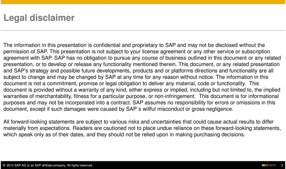 SAP has no obligation to pursue any course of business outlined in this document or any related presentation, or to develop or release any functionality mentioned therein.
