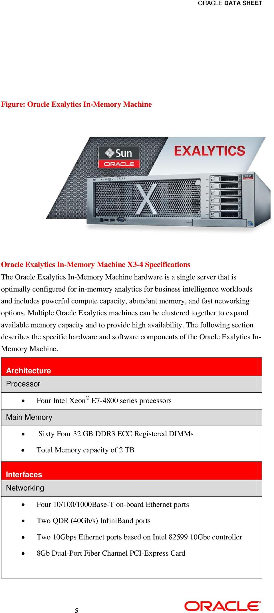 Multiple Oracle Exalytics machines can be clustered together to expand available memory capacity and to provide high availability.