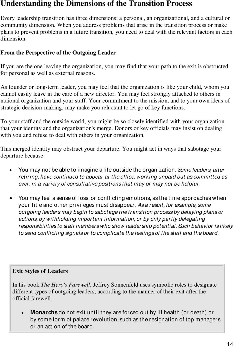 From the Perspective of the Outgoing Leader If you are the one leaving the organization, you may find that your path to the exit is obstructed for personal as well as external reasons.