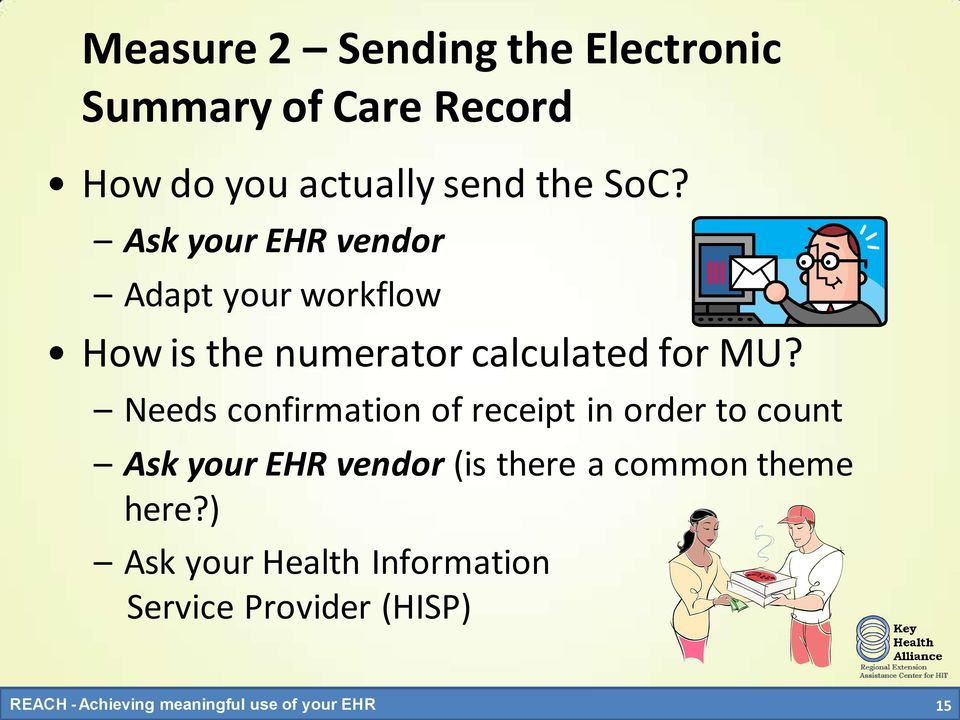 Ask your EHR vendor Adapt your workflow How is the numerator calculated for MU?