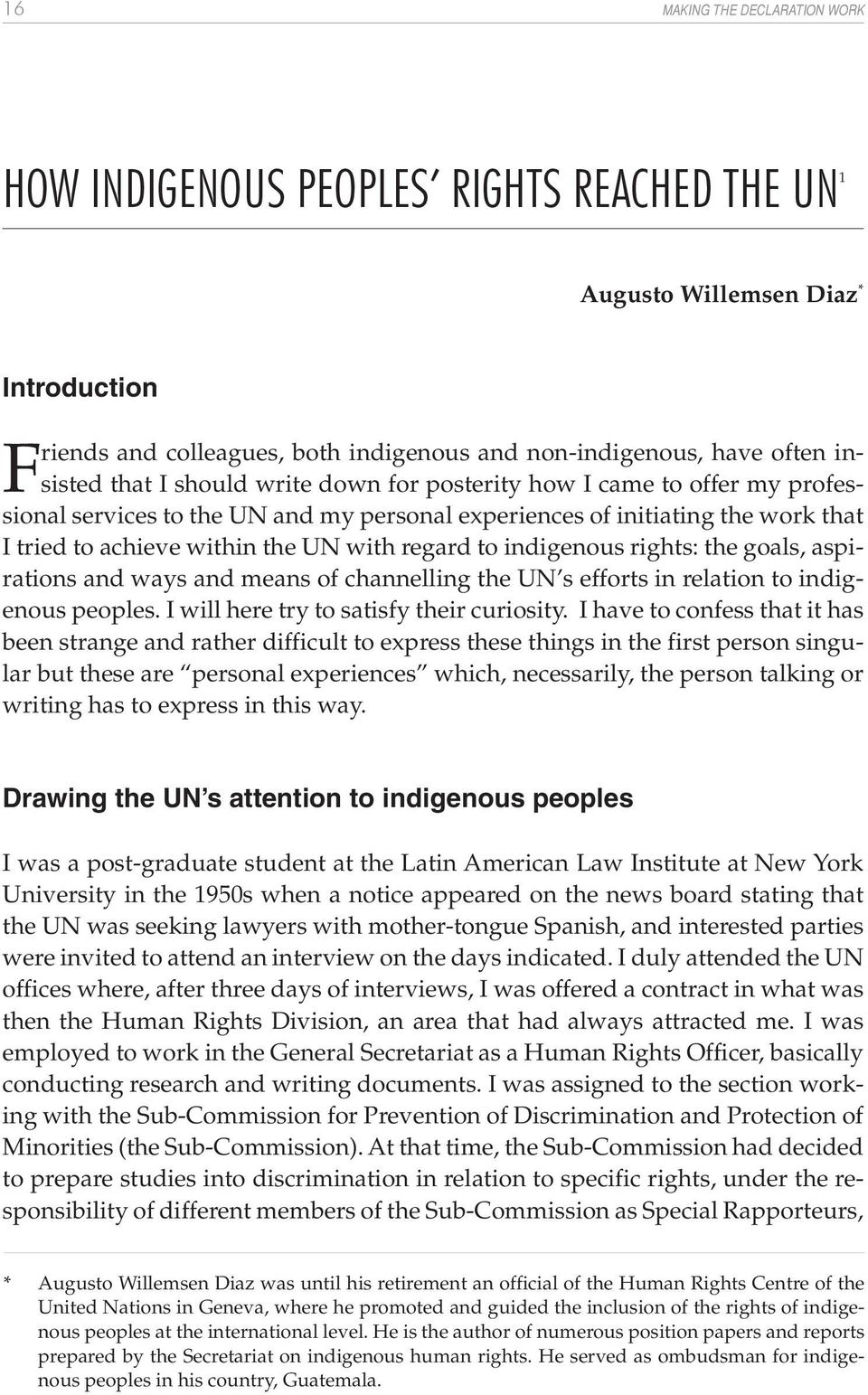 indigenous rights: the goals, aspirations and ways and means of channelling the UN s efforts in relation to indigenous peoples. I will here try to satisfy their curiosity.