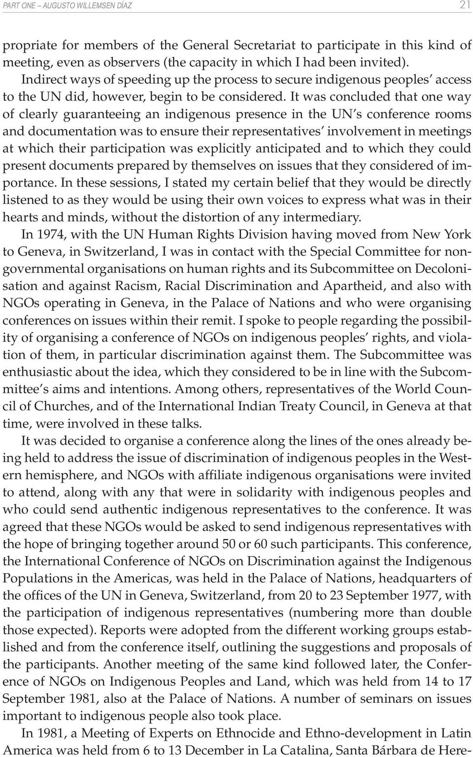 It was concluded that one way of clearly guaranteeing an indigenous presence in the UN s conference rooms and documentation was to ensure their representatives involvement in meetings at which their