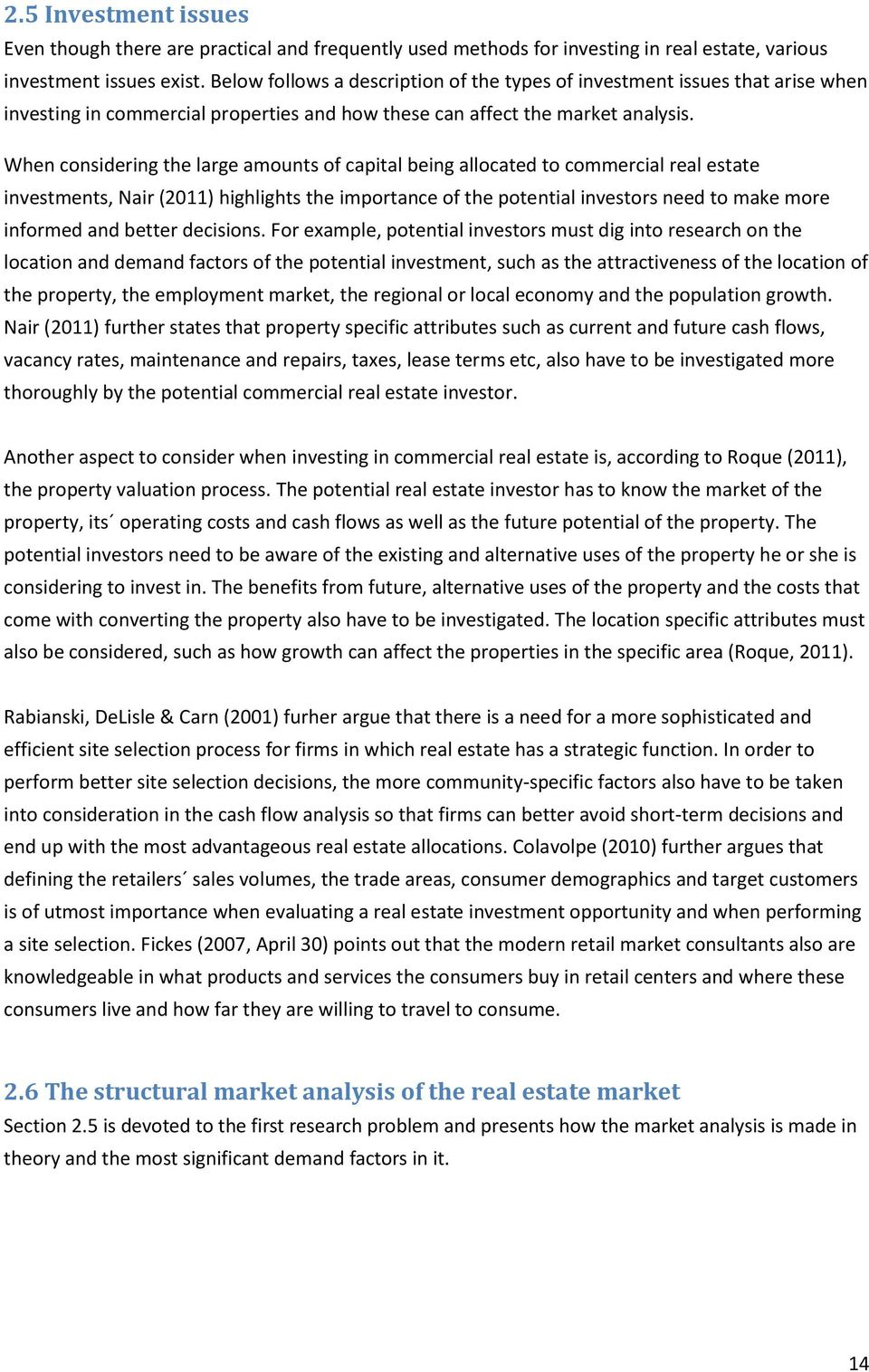 When considering the large amounts of capital being allocated to commercial real estate investments, Nair (2011) highlights the importance of the potential investors need to make more informed and