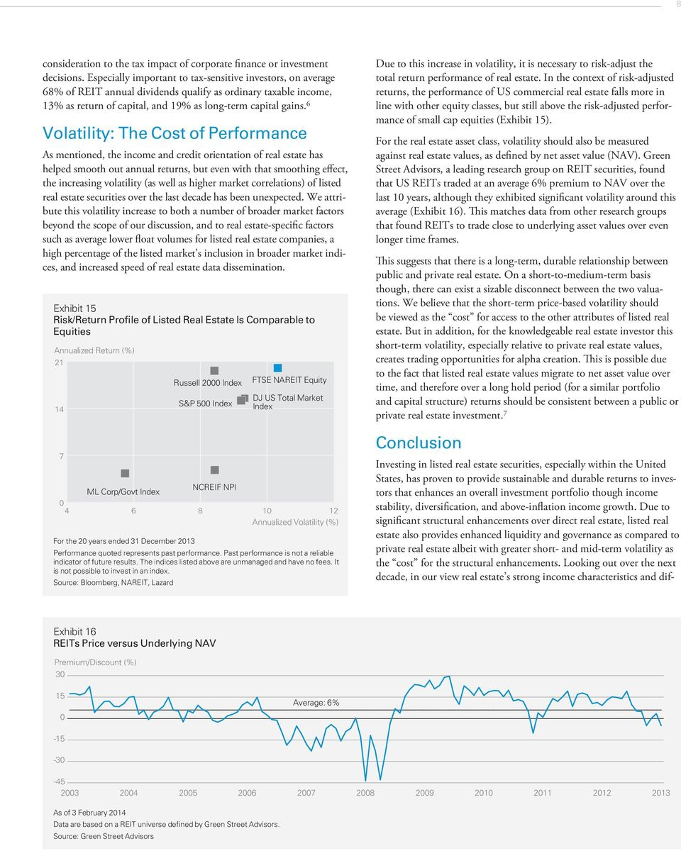 6 Volatility: The Cost of Performance As mentioned, the income and credit orientation of real estate has helped smooth out annual returns, but even with that smoothing effect, the increasing