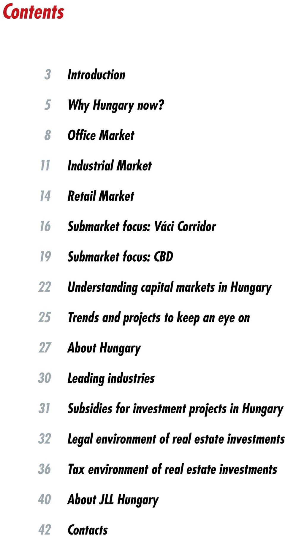 22 Understanding capital markets in Hungary 25 Trends and projects to keep an eye on 27 About Hungary 30 Leading