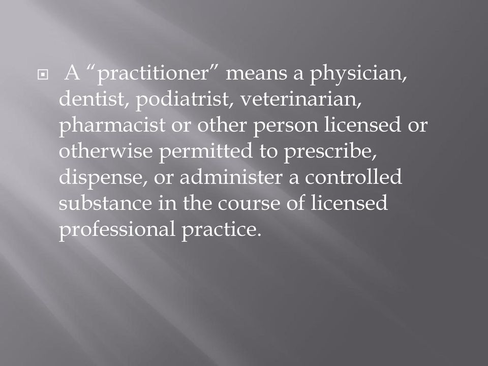 otherwise permitted to prescribe, dispense, or administer a