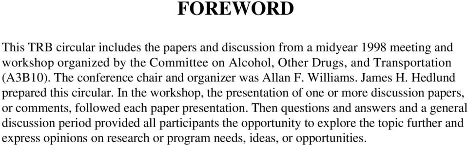 In the workshop, the presentation of one or more discussion papers, or comments, followed each paper presentation.