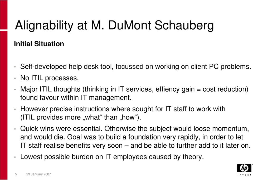 However precise instructions where sought for IT staff to work with (ITIL provides more what than how ). Quick wins were essential.