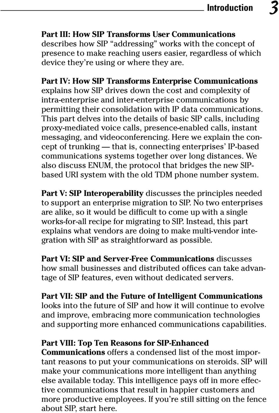 Part IV: How SIP Transforms Enterprise Communications explains how SIP drives down the cost and complexity of intra-enterprise and inter-enterprise communications by permitting their consolidation