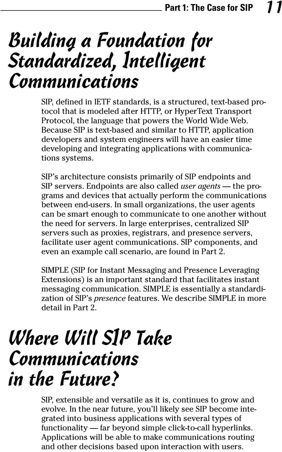 Because SIP is text-based and similar to HTTP, application developers and system engineers will have an easier time developing and integrating applications with communications systems.