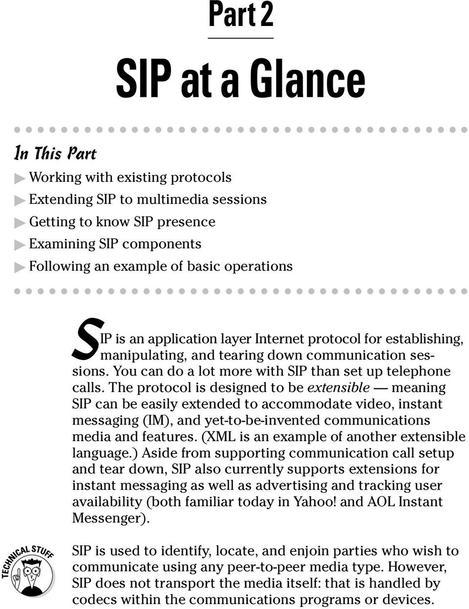 The protocol is designed to be extensible meaning SIP can be easily extended to accommodate video, instant messaging (IM), and yet-to-be-invented communications media and features.