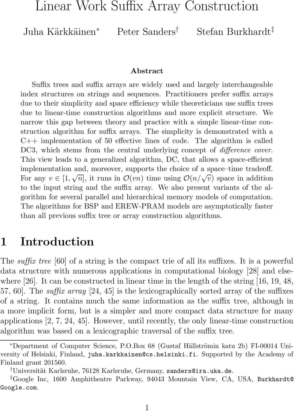 Practitioners prefer suffix arrays due to their simplicity and space efficiency while theoreticians use suffix trees due to linear-time construction algorithms and more explicit structure.