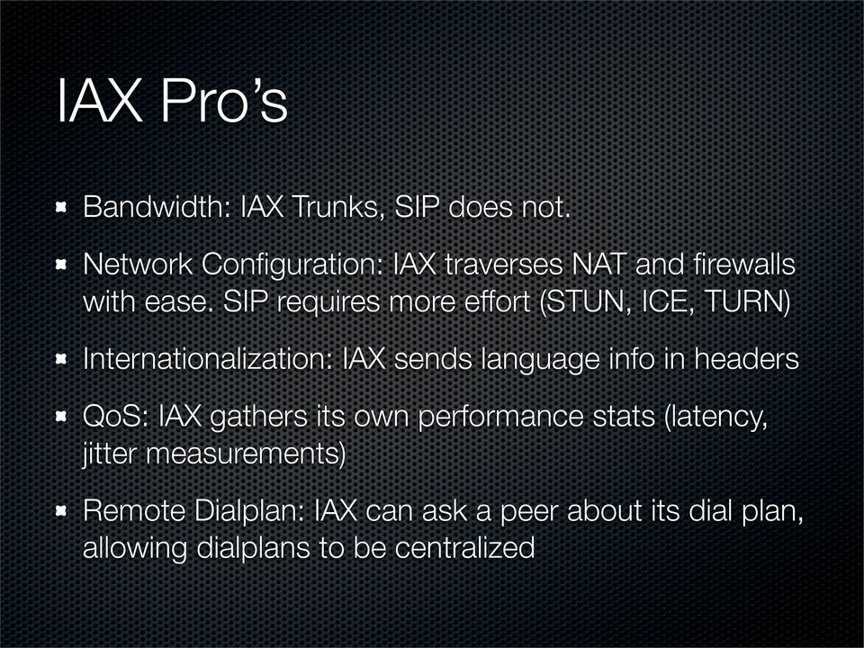 SIP requires more effort (STUN, ICE, TURN) Internationalization: IAX sends language info in