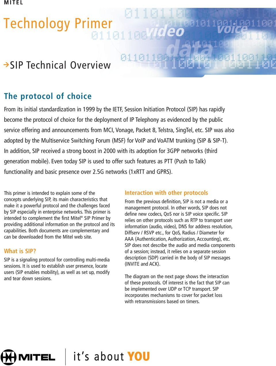 SIP was also adopted by the Multiservice Switching Forum (MSF) for VoIP and VoATM trunking (SIP & SIP-T).
