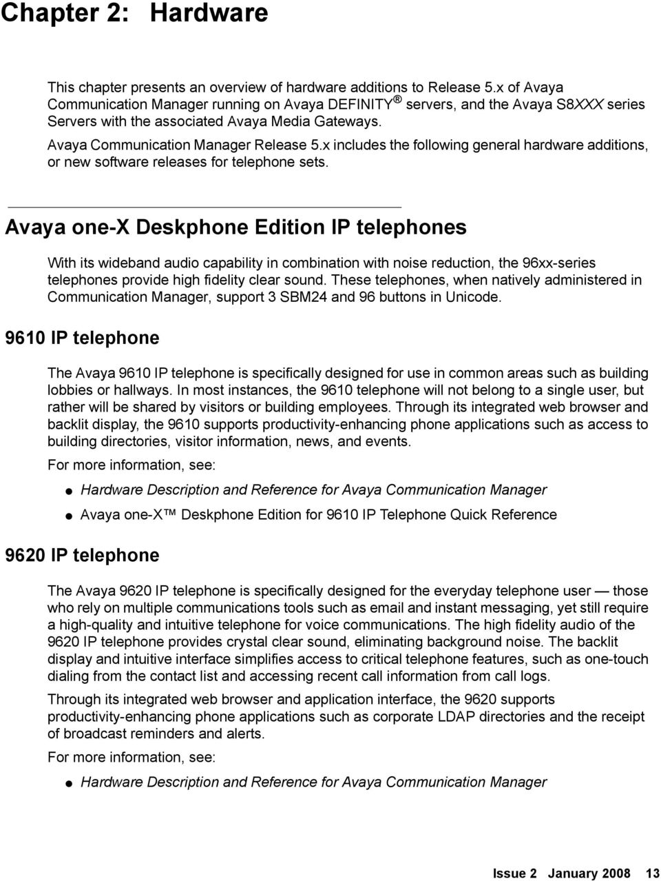 x includes the following general hardware additions, or new software releases for telephone sets.