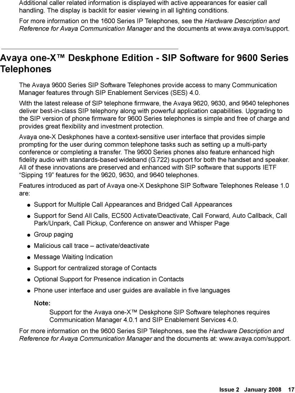 Avaya one-x Deskphone Edition - SIP Software for 9600 Series Telephones The Avaya 9600 Series SIP Software Telephones provide access to many Communication Manager features through SIP Enablement