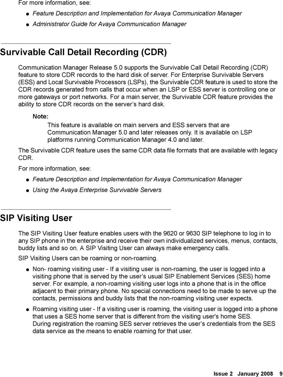 For Enterprise Survivable Servers (ESS) and Local Survivable Processors (LSPs), the Survivable CDR feature is used to store the CDR records generated from calls that occur when an LSP or ESS server