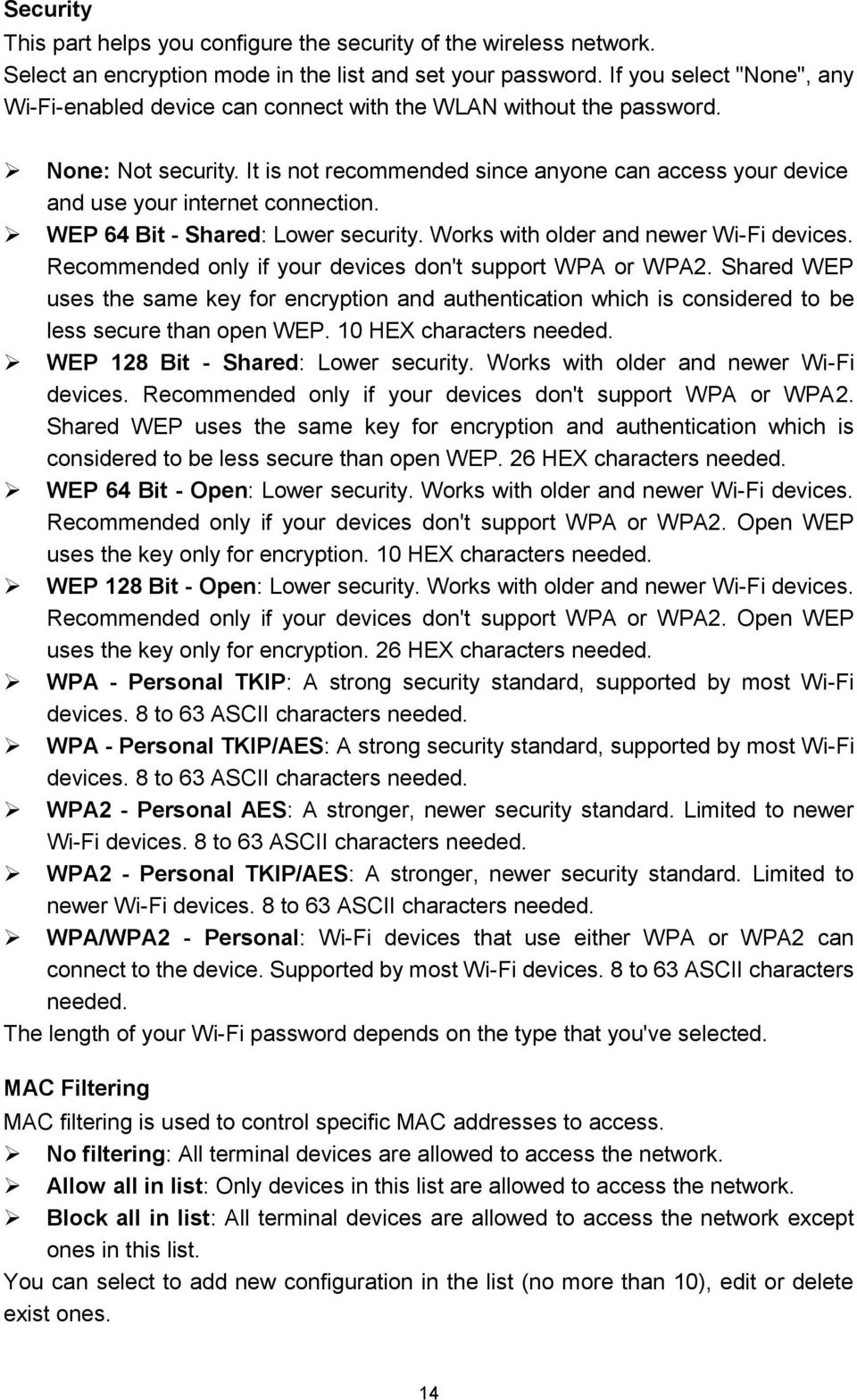 It is not recommended since anyone can access your device and use your internet connection. WEP 64 Bit - Shared: Lower security. Works with older and newer Wi-Fi devices.
