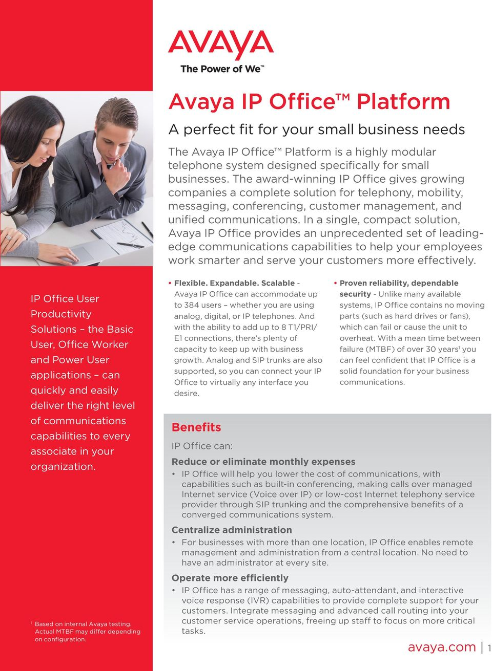 In a single, compact solution, Avaya IP Office provides an unprecedented set of leadingedge communications capabilities to help your employees work smarter and serve your customers more effectively.