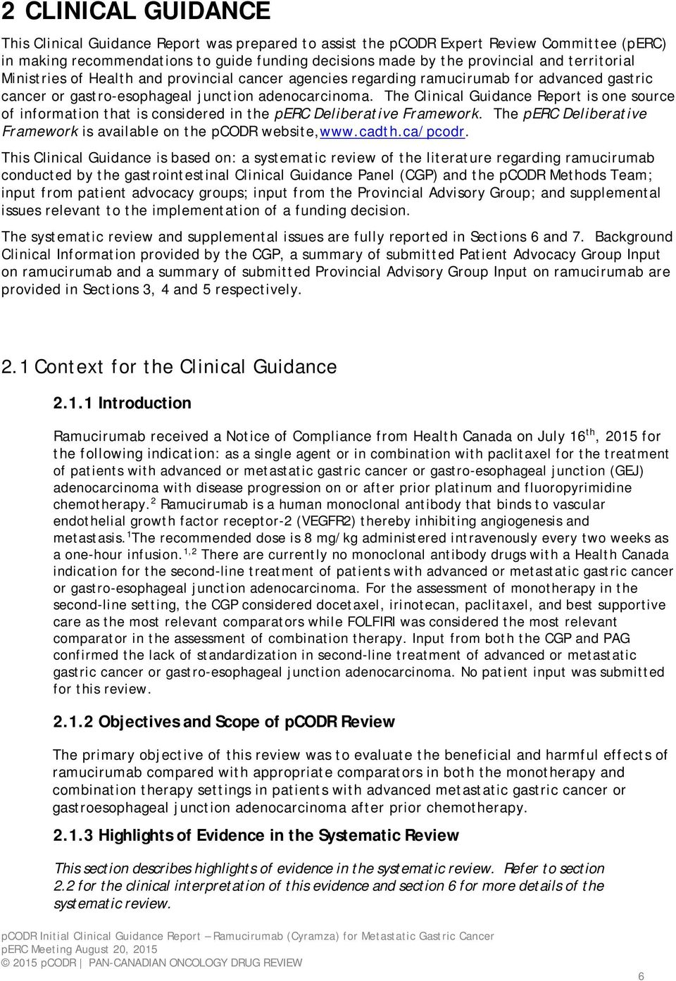 The Clinical Guidance Report is one source of information that is considered in the perc Deliberative Framework. The perc Deliberative Framework is available on the pcodr website,www.cadth.ca/pcodr.