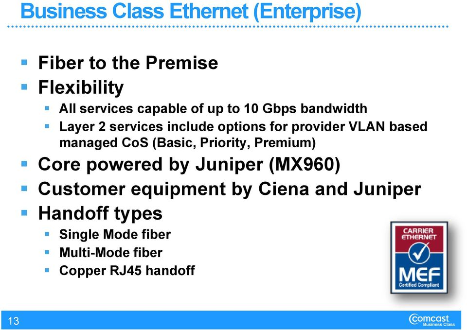 based managed CoS (Basic, Priority, Premium) Core powered by Juniper (MX960) Customer