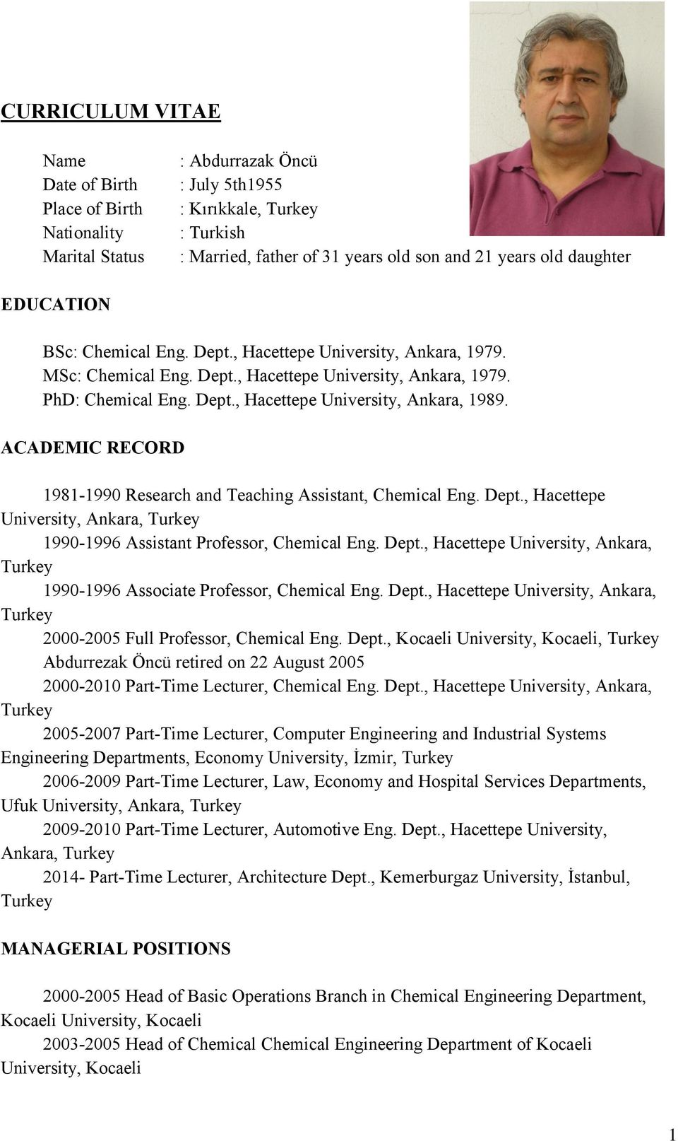 ACADEMIC RECORD 1981-1990 Research and Teaching Assistant, Chemical Eng. Dept., Hacettepe University, Ankara, 1990-1996 Assistant Professor, Chemical Eng. Dept., Hacettepe University, Ankara, 1990-1996 Associate Professor, Chemical Eng.